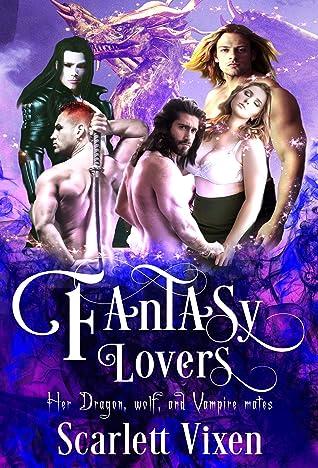 Fantasy Lovers; Her Dragon, Wolf, and Vampire Mates: Paranormal Reverse Harem, BBW Curvy Girl, Alpha male MMMMF Erotic Baby Mama Romance (Alpha Mate)