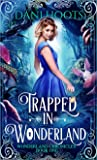 Trapped in Wonderland (Wonderland Chronicles, #1)
