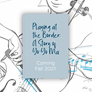 Playing at the Border: A Story of Yo-Yo Ma