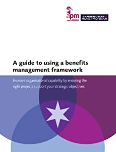 A guide to using a benefits management framework: Improve organisational capability by ensuring the right projects support your strategic objectives