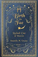Birth of the Fae: Locked out of Heaven: Book One, Vol I.
