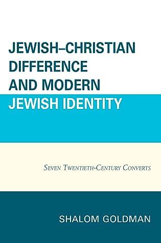 Jewish–Christian Difference and Modern Jewish Identity: Seven Twentieth-Century Converts