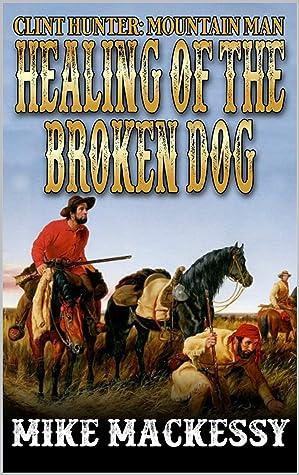 Healing of the Broken Dog (Clint Hunter: Mountain Man #3)
