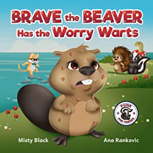 Brave the Beaver Has the Worry Warts: Anxiety and stress management made simple for children. Picture book for kids aged 3-7, preschool to 2nd grade. (Punk and Friends Learn Social Skills 3)