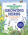 The Homesteader's Guide to Growing Herbs: Learn to Grow, Prepare, and Use Herbs