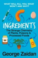 Ingredients The Strange Chemistry of Plants, Poisons and Processed Foods