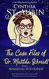 The Case Files of Dr. Matilda Schmidt: Volume 1 (The Complete Case Files of Dr. Matilda Schmidt)