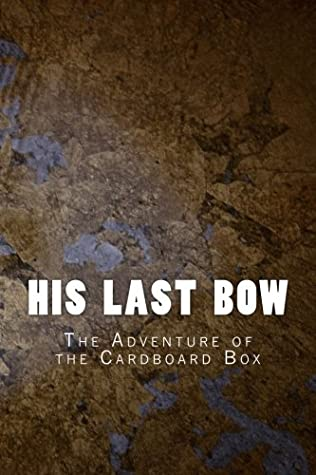 His Last Bow: The Adventure of the Cardboard Box