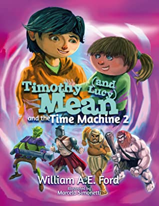 Timothy Mean and the Time Machine 2 by William A.E. Ford