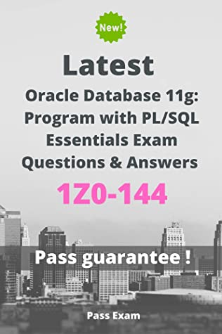 Latest Oracle Database 11g: Program with PL/SQL Essentials Exam 1Z0-144 Questions and Answers: Guide for Real Exam