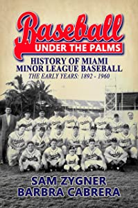 Baseball Under the Palms: The History of Miami Minor League Baseball - The Early Years 1892 - 1960