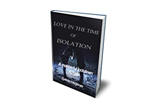 Love in the Time of Isolation: A Masterful Lockdown Novella, The Story of an Isolated Cutie Dancing on The Rooftop, A True Love Story.