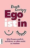 EGOistIN: Wie Frauen endlich aufhören, es allen recht zu machen