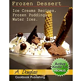 Frozen Dessert Ice Creams Recipes, Frozen Puddings, Water Ices Cookbook (Cooking eBook with Easy Navigation) + Free PDF