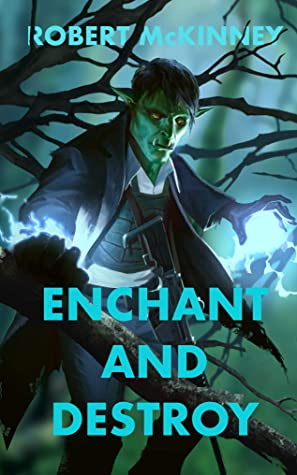 Enchant and Destroy: An Action Packed Urban Fantasy Thriller (Faerie Protective Services Inc Book 2)