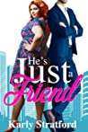 He's Just a Friend by Karly Stratford