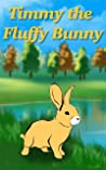 Books For Kids: Timmy the Fluffy Bunny: Bedtime Stories For Kids Ages 3-6 (Children's Books - Free Stories)
