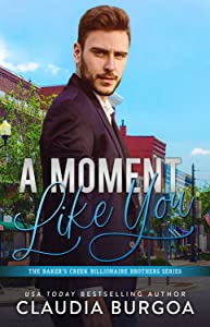 A Moment Like You (The Baker's Creek Billionaire Brothers, #2)