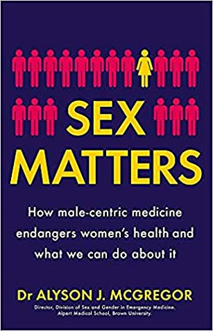 Sex Matters: How Male-Centric Medicine Endangers Women's Health and What Women Can Do About It