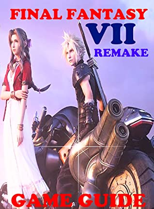 Final Fantasy 7 Remake Guide: Complete All Walkthrough, Tips, Tricks, Maps, Strategy And Hints