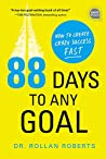 88 Days to Any Goal: How to Create Crazy Success - Fast (Ignite Reads)