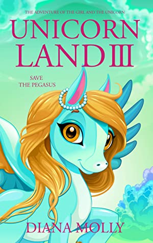 The Adventure of the Girl and the Unicorn : Unicorn land 3: Save the Pegasus (Magical Adventure, Friendship, Grow up, Fantasy books for girls ages 8-12)