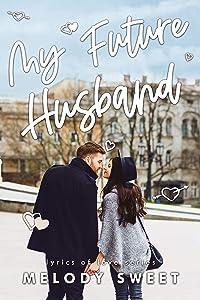 My Future Husband: An Opposites Attract Sweet Romance Novel (Lyrics of Love Book 5)