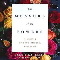 The Measure of My Powers: A Memoir of Food, Misery and Paris
