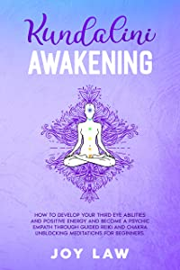 Kundalini awakening: how to develop your third eye abilities and positive energy and become a psychic empath through guided reiki and chakra unblocking meditations for beginners.