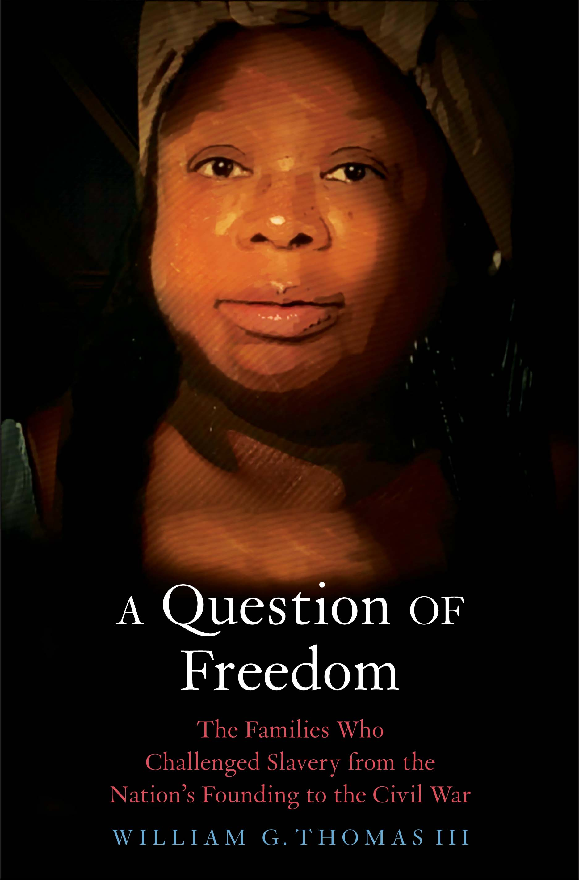 A Question of Freedom: The Families Who Challenged Slavery from the Nation's Founding to the Civil War