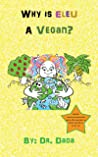 Why Is Eleu A Vegan? (What's An Eleu? Book 7)