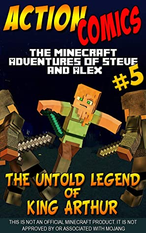 Action Comics: The Minecraft Adventures of Steve and Alex: The Untold Legend of King Arthur – Part 5 (Minecraft Steve and Alex Adventures Book 53)