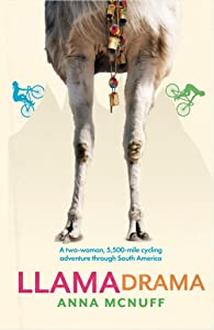Llama Drama: A two-woman, 5,500-mile cycling adventure through South America (Anna's Adventures Book 3)