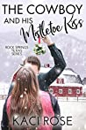 The Cowboy and His Mistletoe Kiss: A Christmas Romance (Rock Springs Texas #6)