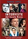 Interviste del Secolo Breve: Cinquanta incontri con i protagonisti della cultura, della politica e dell'arte del XX secolo - edizione aggiornata