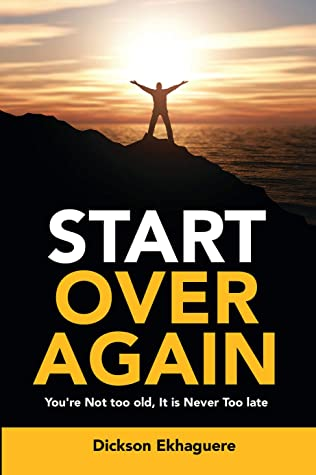 START OVER AGAIN - You're Not Too Old, It Is Never Too Late.