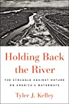 Holding Back the River: The Struggle Against Nature on America's Waterways