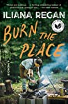 Burn the Place by Iliana Regan