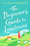 The Beginner's Guide to Loneliness: The feel-good story of the Winter!