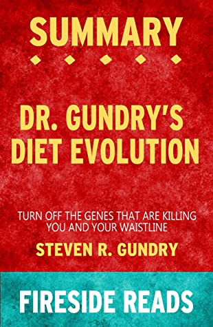 Summary of Dr. Gundry's Diet Evolution: Turn Off the Genes That Are Killing You and Your Waistline: by Fireside Reads