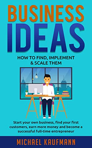 Business Ideas: How to Find, Implement & Scale Them: Start your own business, find your first customers, earn more money and become a successful full-time entrepreneur (Scots Gaelic Edition)