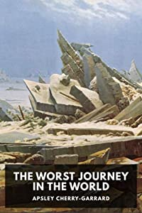 THE WORST JOURNEY IN THE WORLD: (Annotated)