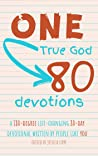 One True God, 80 Devotions: A 180-Degree Life-Changing 80-Day Devotional Written by People Like You