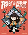 Aster and the Mixed-Up Magic (Aster, #2)