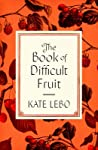 The Book of Difficult Fruit: Arguments for the Tart, Tender, and Unruly (with Recipes)