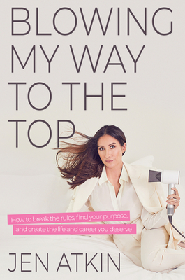 Blowing My Way to the Top: How to Change the Things That Are Keeping You from Living Your Best Life
