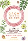 Grow Your Own Spices: Harvest homegrown ginger, turmeric, saffron, wasabi, vanilla, cardamom, and other incredible spices – no matter where you live!