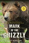 Mark of the Grizzly: Revised And Updated With More Stories Of Recent Bear Attacks And The Hard Lessons Learned, 3rd Edition