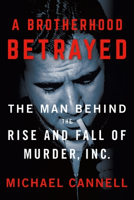 A Brotherhood Betrayed: The Man Behind The Rise And Fall Of Murder Inc.
