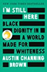 I'm Still Here: Black Dignity in a World Made for Whiteness: The New York Times Bestseller and Reese Witherspoon Hello Sunshine Book Club Pick